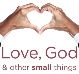 Love, God and other small things